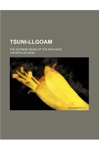 Tsuni-Llgoam; The Supreme Being of the Khoi-Khoi