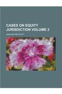 Cases on Equity Jurisdiction Volume 2