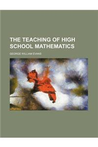 The Teaching of High School Mathematics