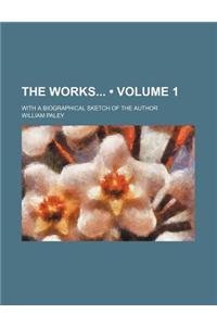 The Works (Volume 1); With a Biographical Sketch of the Author