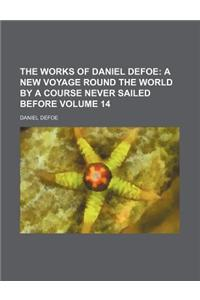 The Works of Daniel Defoe Volume 14; A New Voyage Round the World by a Course Never Sailed Before