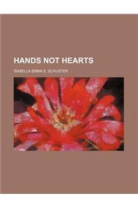 Hands Not Hearts