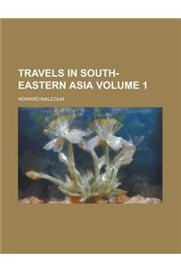 Travels in South-Eastern Asia Volume 1