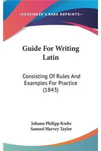 Guide for Writing Latin: Consisting of Rules and Examples for Practice (1843)