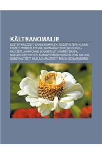 Kalteanomalie: Elster-Kaltzeit, Saale-Komplex, Eiszeitalter, Kleine Eiszeit, Winter 1783-84, Wurm-Kaltzeit, Weichsel-Kaltzeit, Jahr O