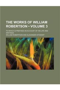 The Works of William Robertson (Volume 3); To Which Is Prefixed an Account of His Life and Writings