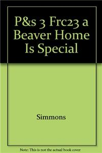 P&s 3 Frc23 a Beaver Home Is Special