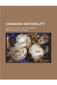 Canadian Nationality; The Cry of Labor, and Other Essays