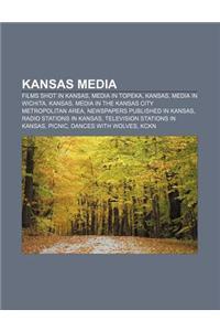 Kansas Media: Films Shot in Kansas, Media in Topeka, Kansas, Media in Wichita, Kansas, Media in the Kansas City Metropolitan Area