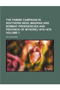The Famine Campaign in Southern India (Madras and Bombay Presidencies and Province of Mysore) 1876-1878 Volume 1