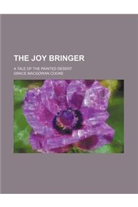 The Joy Bringer; A Tale of the Painted Desert