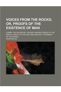 Voices from the Rocks; During the Palaeozoic, or Most Ancient Period of the Earth. a Reply to the Late Hugh Miller's Testimony of the Rocks.