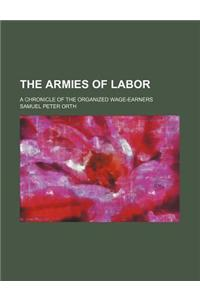 The Armies of Labor; A Chronicle of the Organized Wage-Earners
