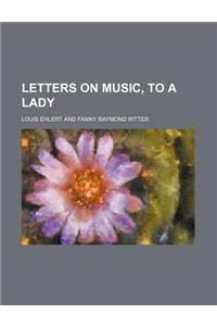 Letters on Music, to a Lady