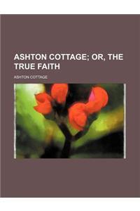 Ashton Cottage; Or, the True Faith