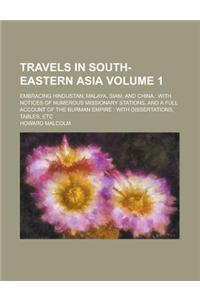 Travels in South-Eastern Asia; Embracing Hindustan, Malaya, Siam, and China: With Notices of Numerous Missionary Stations, and a Full Account of the B