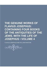 The Genuine Works of Flavius Josephus (Volume 4); Containing Four Books of the Antiquities of the Jews. with the Life of Josephus