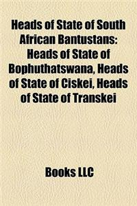Heads of State of South African Bantustans: Heads of State of Bophuthatswana, Heads of State of Ciskei, Heads of State of Transkei