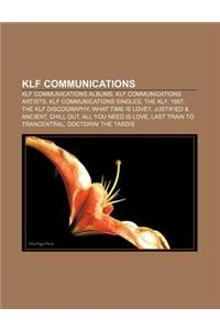 Klf Communications: Klf Communications Albums, Klf Communications Artists, Klf Communications Singles, the Klf, 1987, the Klf Discography