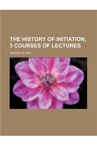 The History of Initiation, 3 Courses of Lectures