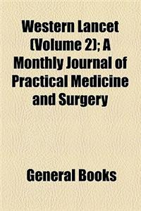 Western Lancet (Volume 2); A Monthly Journal of Practical Medicine and Surgery