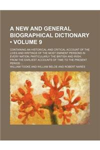 A   New and General Biographical Dictionary (Volume 9); Containing an Historical and Critical Account of the Lives and Writings of the Most Eminent Pe