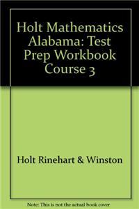 Holt Mathematics Alabama: Test Prep Workbook Course 3