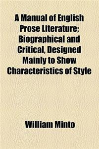 A Manual of English Prose Literature; Biographical and Critical, Designed Mainly to Show Characteristics of Style