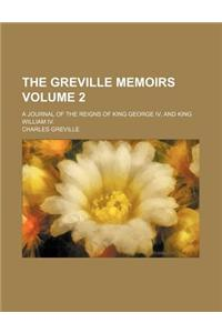 The Greville Memoirs; A Journal of the Reigns of King George IV. and King William IV. Volume 2