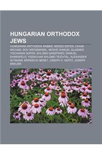 Hungarian Orthodox Jews: Hungarian Orthodox Rabbis, Moses Sofer, Chaim Michael Dov Weissmandl, Moshe Shmuel Glasner, Yochanan Sofer