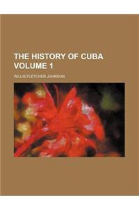 The History of Cuba Volume 1