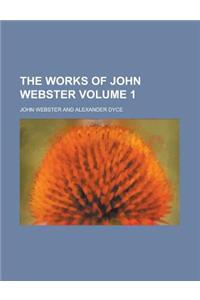 The Works of John Webster Volume 1