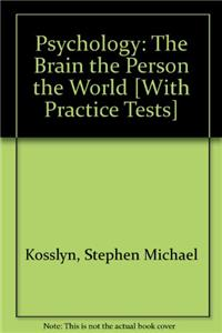 Psychology: The Brain the Person the World [With Practice Tests]