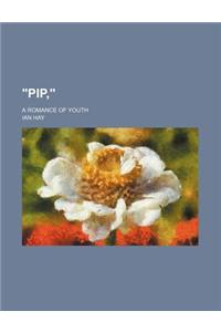 Pip; A Romance of Youth