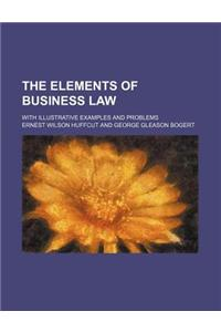 The Elements of Business Law; With Illustrative Examples and Problems