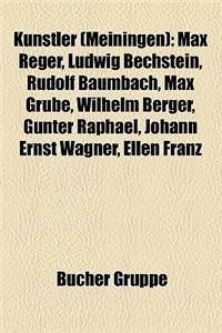 Kunstler (Meiningen): Max Reger, Ludwig Bechstein, Rudolf Baumbach, Max Grube, Wilhelm Berger, Gunter Raphael, Johann Ernst Wagner, Ellen Fr