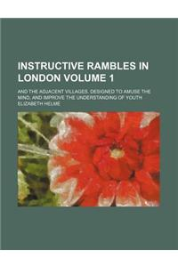 Instructive Rambles in London Volume 1; And the Adjacent Villages. Designed to Amuse the Mind, and Improve the Understanding of Youth