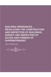 Building Ordinances Regulating the Construction and Inspection of Buildings, Survey and Inspection of Duties and Powers of Superintendent