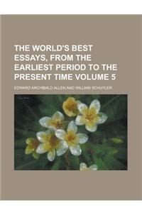 The World's Best Essays, from the Earliest Period to the Present Time Volume 5
