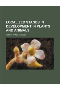 Localized Stages in Development in Plants and Animals