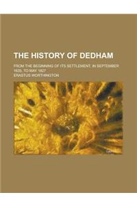 The History of Dedham; From the Beginning of Its Settlement, in September 1635, to May 1827