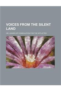 Voices from the Silent Land; Or, Leaves of Consolation for the Afflicted