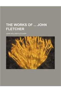 The Works of John Fletcher (Volume 1)