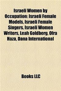 Israeli Women by Occupation: Israeli Female Models, Israeli Female Singers, Israeli Women Writers, Leah Goldberg, Ofra Haza, Dana International
