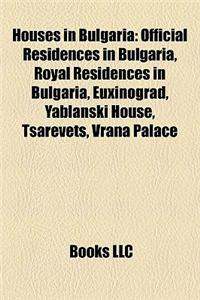 Houses in Bulgaria: Official Residences in Bulgaria, Royal Residences in Bulgaria, Euxinograd, Yablanski House, Tsarevets, Vrana Palace