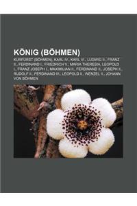 Konig (Bohmen): Kurfurst (Bohmen), Karl IV., Karl VI., Ludwig II., Franz II., Ferdinand I., Friedrich V., Maria Theresia, Leopold I.