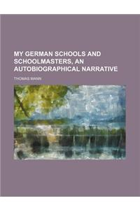 My German Schools and Schoolmasters, an Autobiographical Narrative