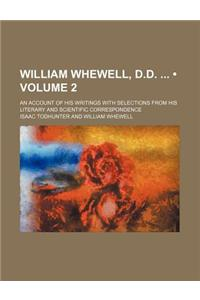 William Whewell, D.D. (Volume 2); An Account of His Writings with Selections from His Literary and Scientific Correspondence