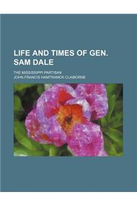 Life and Times of Gen. Sam Dale; The Mississippi Partisan
