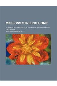 Missions Striking Home; A Group of Addresses on a Phase of the Missionary Enterprise